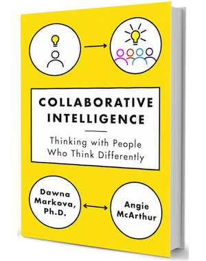 Dawna Markova and Angie McArthur are co-authors of Collaborative Intelligence: Thinking With People Who Think Differently.