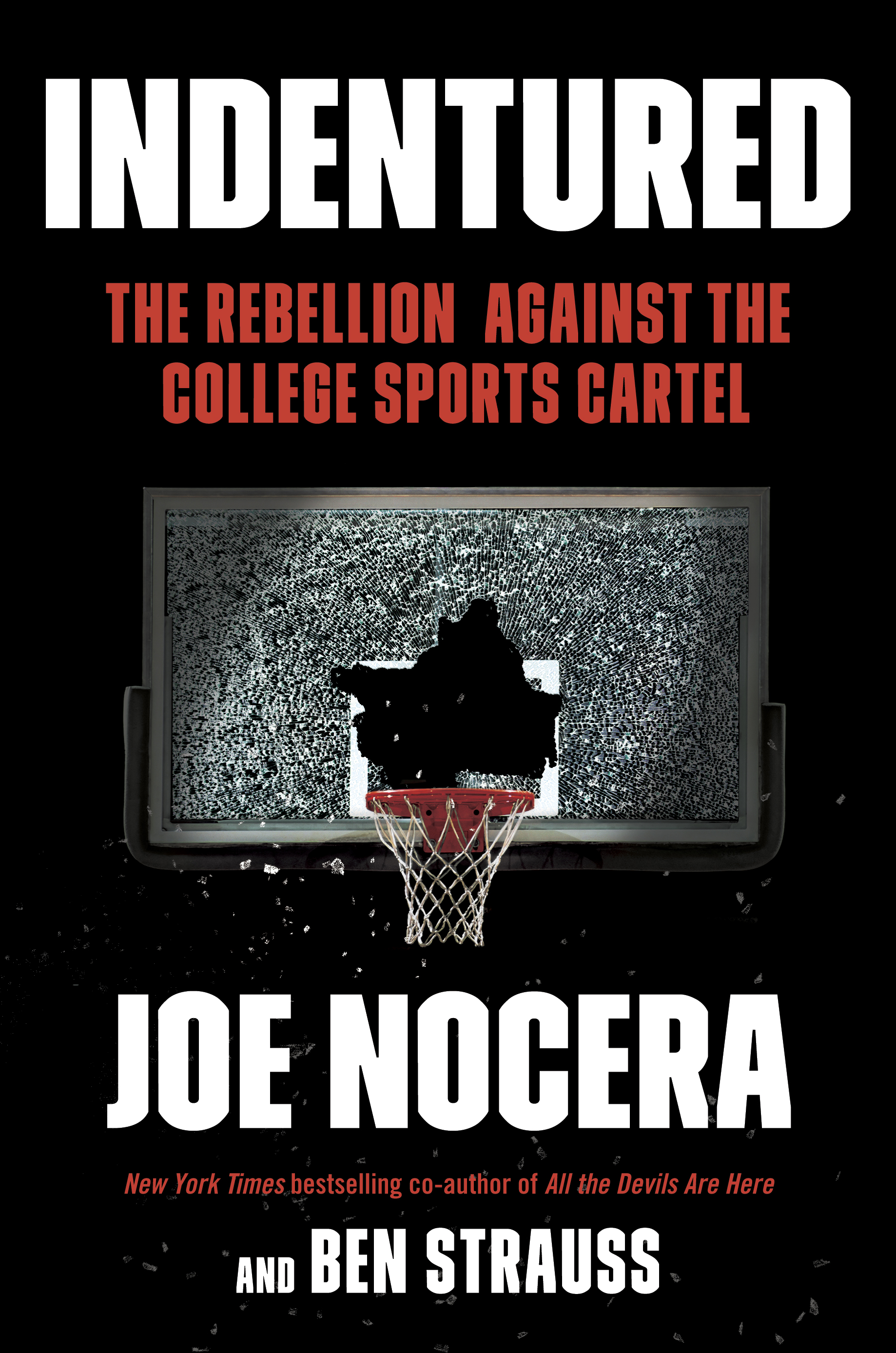 INDENTURED: The Inside Story of the Rebellion Against the NCAA by Joe Nocera and Ben Strauss