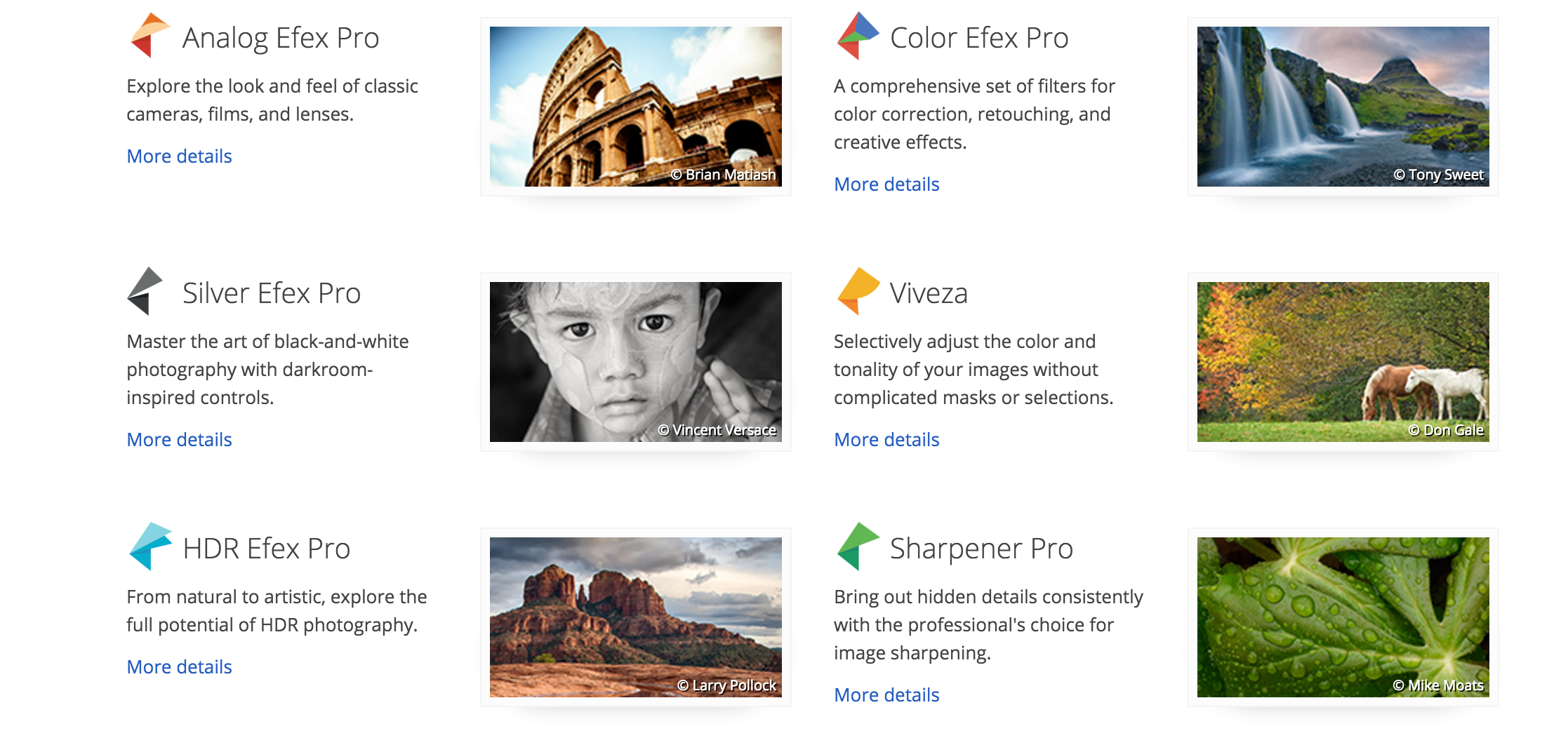 The Google Nik plugins can be added on Photoshop, Lightroom or Aperture.