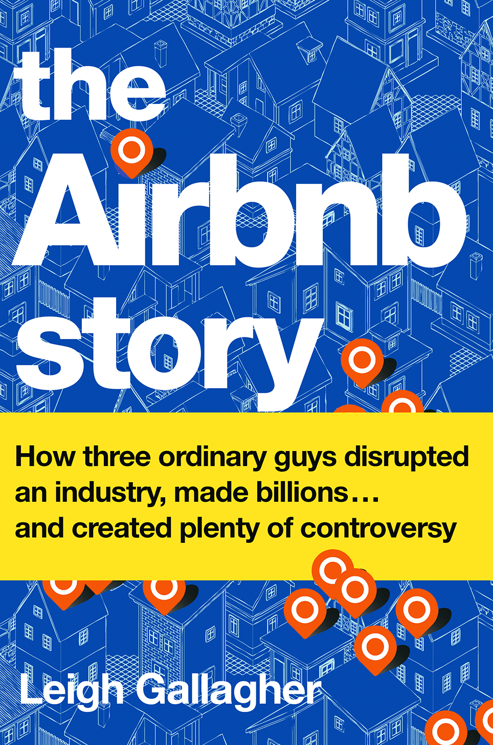 Excerpted from The Airbnb Story: How Three Ordinary Guys Disrupted an Industry, Made Billions...and Created Plenty of Controversy, by Leigh Gallagher, to be published on Feb. 14, 2017, by Houghton Mifflin Harcourt. Copyright ©2017. Used by permission.