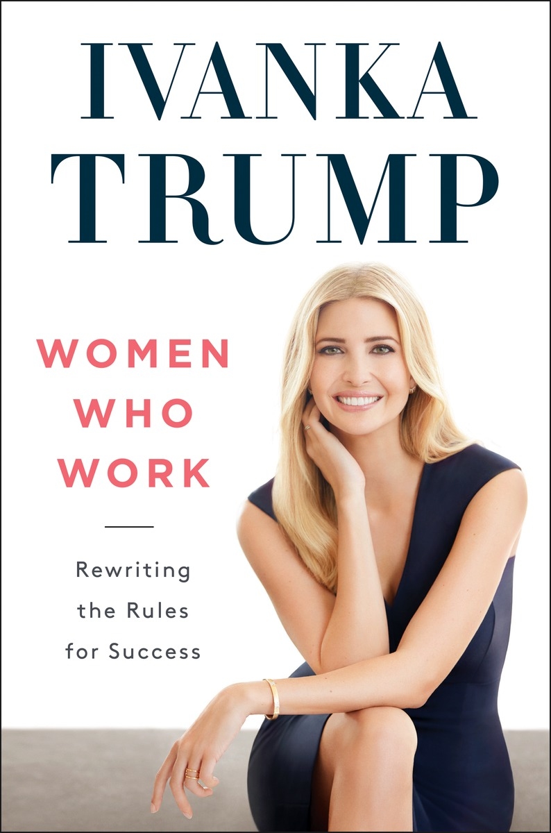 Ivanka Trump's new book, Women Who Work: Rewriting the Rules for Success, comes out Tuesday.