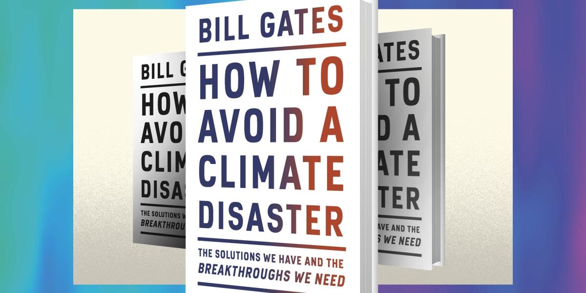 In an important new book, Bill Gates offers a real-world plan for avoiding a 'climate disaster'